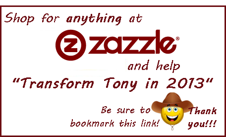 Shop for anything at ZAZZLE and help Transform Tony in 2013
