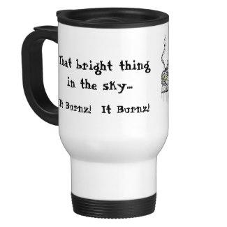 That bright thing in the sky... It Burnz! It Burnz!