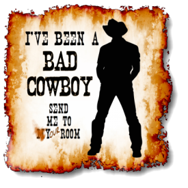 I've been a Bad Cowboy - Send me to your Room.  This design is available for purchase on over a 100 products at TxCowboyDancer Designs on zazzle.com